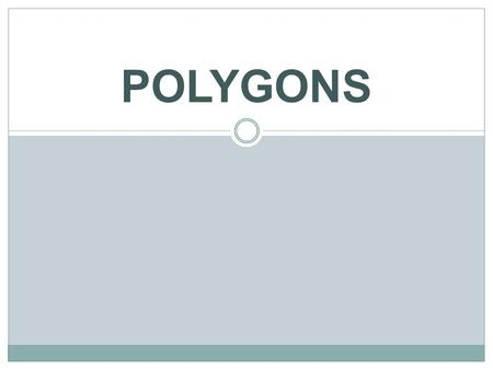 POLYGONS. A polygon is a closed plane figure made up of several line segments that are joined together. The sides do not cross one another. Exactly two.