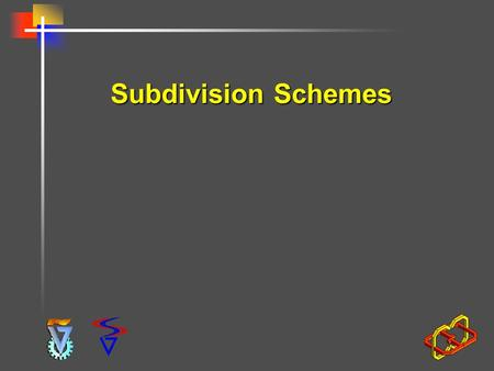 Subdivision Schemes. Center for Graphics and Geometric Computing, Technion What is Subdivision?  Subdivision is a process in which a poly-line/mesh is.
