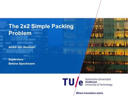 The 2x2 Simple Packing Problem André van Renssen Supervisor: Bettina Speckmann.