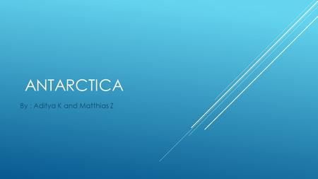 ANTARCTICA By : Aditya K and Matthias Z. SCOTT BASE Map of Antarctica.