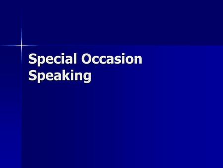 Special Occasion Speaking. Types of Speeches Introductions Introductions Award presentations Award presentations Acceptances Acceptances Commencement.