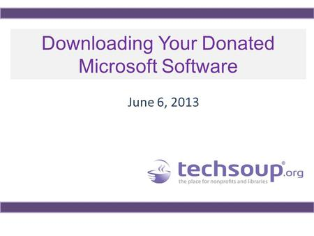 Downloading Your Donated Microsoft Software June 6, 2013.