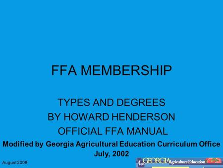 August 2008 FFA MEMBERSHIP TYPES AND DEGREES BY HOWARD HENDERSON OFFICIAL FFA MANUAL Modified by Georgia Agricultural Education Curriculum Office July,