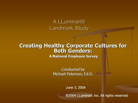 A LLuminari® Landmark Study Creating Healthy Corporate Cultures for Both Genders: A National Employee Survey A National Employee Survey Conducted by Michael.