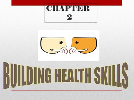 CHAPTER 2 WHAT ARE HEALTH SKILLS? -HEALTH SKILLS -ARE SPECIFIC TOOLS AND STRATEGIES THAT HELP YOU MAINTAIN, PROTECT, AND IMPROVE ALL ASPECTS OF YOUR.