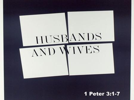 1 Peter 3:1-7. 1 Wives, in the same way be submissive to your husbands so that, if any of them do not believe the word, they may be won over without.