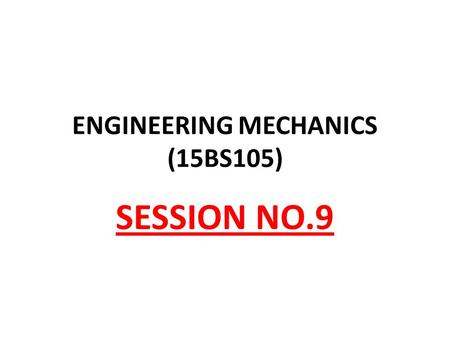 ENGINEERING MECHANICS (15BS105) SESSION NO.9. At the end of this session, Students will be able to Understand the real time application of a truss structure.