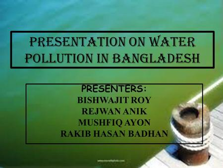 PRESENTATION ON WATER POLLUTION IN Bangladesh