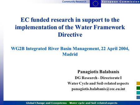 E u r o p e a n C o m m i s s i o nCommunity Research Global Change and Ecosystems - Water cycle and Soil-related aspects EC funded research in support.