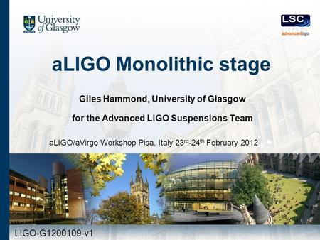 ALIGO Monolithic stage Giles Hammond, University of Glasgow for the Advanced LIGO Suspensions Team aLIGO/aVirgo Workshop Pisa, Italy 23 rd -24 th February.