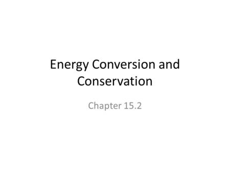 Energy Conversion and Conservation Chapter 15.2. Energy Conversion Energy can be converted from one form to another ElectricalThermalElectromagnetic ChemicalMechanical.