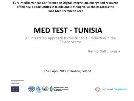 MED TEST - TUNISIA An integrated Approach for Sustainable Production in the Textile Sector Rachid Nafti, Tunisia Euro-Mediterranean Conference on Digital.