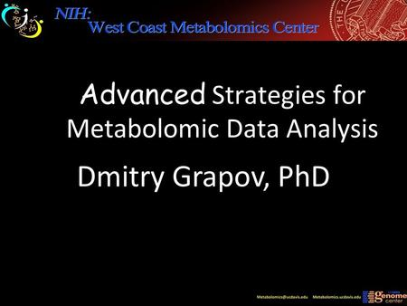 Advanced Strategies for Metabolomic Data Analysis Dmitry Grapov, PhD.