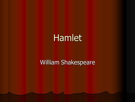 Hamlet William Shakespeare. Publication Written during the first part of the seventeenth century (probably in 1600 or 1601) Written during the first part.