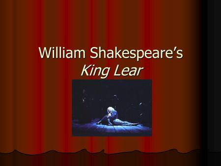 William Shakespeare's King Lear. Date of Composition and Source Most difficult play to pin down Most difficult play to pin down Written after Hamlet and.
