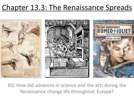 Chapter 13.3: The Renaissance Spreads EQ: How did advances in science and the arts during the Renaissance change life throughout Europe?