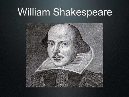 William Shakespeare. William Shakespeare: Basic Details Shakespeare was born in April of 1564 Grew up in a market town in Stratford Upon Avon, England.