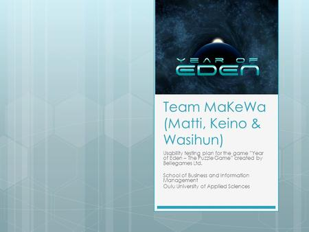 "Team MaKeWa (Matti, Keino & Wasihun) Usability testing plan for the game ""Year of Eden – The Puzzle Game"" created by Bellegames Ltd. School of Business."