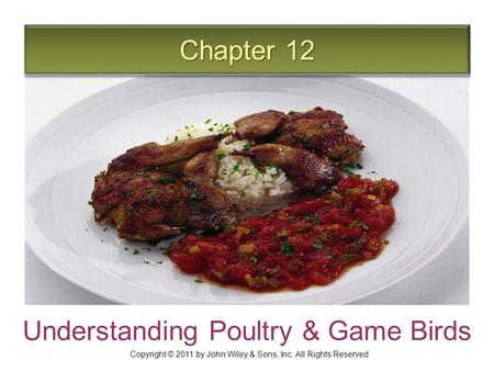 Chapter 12 Understanding Poultry & Game Birds Copyright © 2011 by John Wiley & Sons, Inc. All Rights Reserved.