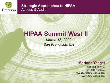 Strategic Approaches to HIPAA Access & Audit HIPAA Summit West II March 15, 2002 San Francisco, CA Mariann Yeager 561.234.9876 tel 561.913.1588 cel