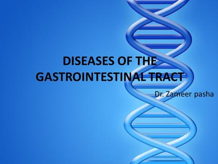 DISEASES OF THE GASTROINTESTINAL TRACT Dr. Zameer pasha.