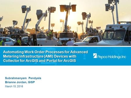 Automating Work Order Processes for Advanced Metering Infrastructure (AMI) Devices with Collector for ArcGIS and Portal for ArcGIS Subrahmanyam Pendyala.