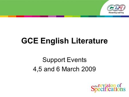 GCE English Literature Support Events 4,5 and 6 March 2009.