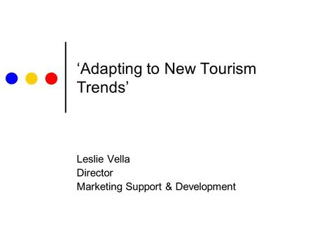'Adapting to New Tourism Trends' Leslie Vella Director Marketing Support & Development.