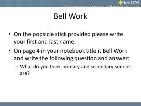 Bell Work On the popsicle stick provided please write your first and last name. On page 4 in your notebook title it Bell Work and write the following question.