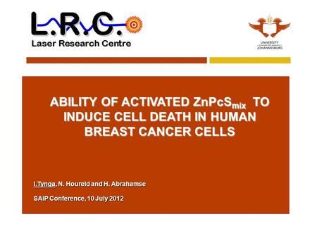 ABILITY OF ACTIVATED ZnPcS mix TO INDUCE CELL DEATH IN HUMAN BREAST CANCER CELLS I.Tynga, N. Houreld and H. Abrahamse SAIP Conference, 10 July 2012.