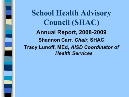 School Health Advisory Council (SHAC) Annual Report, 2008-2009 Shannon Carr, Chair, SHAC Tracy Lunoff, MEd, AISD Coordinator of Health Services.
