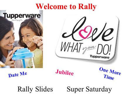 Welcome to Rally Jubilee 2 Date Me One More Time Super SaturdayRally Slides.
