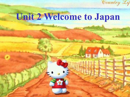 Unit 2 Welcome to Japan Sanrio Puroland Mount Fuji ---a theme park.
