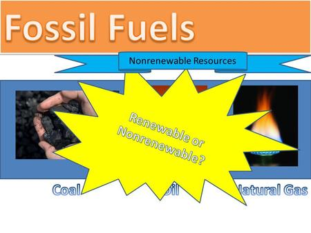 Nonrenewable Resources. Formation of Fossil Fuels 2:26 As you watch, look for answers to these questions: 1.How do fossil fuels form? 2.Why are they nonrenewable?