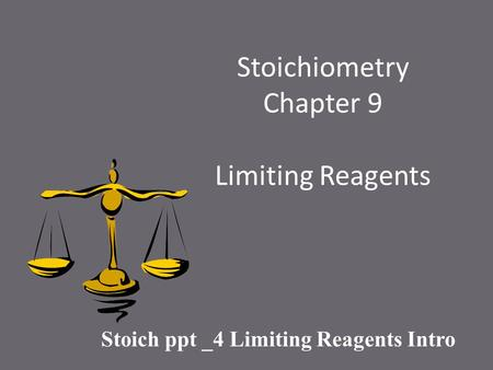 Stoichiometry Chapter 9 Limiting Reagents Stoich ppt _4 Limiting Reagents Intro.