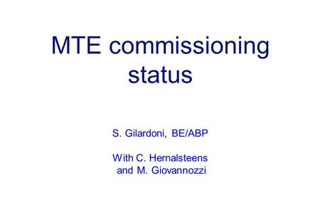 MTE commissioning status S. Gilardoni, BE/ABP With C. Hernalsteens and M. Giovannozzi.