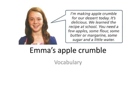 Emma's apple crumble Vocabulary. Match the phrases to the pictures. 1 Peel the apples. 2 Slice the apples. 3 Boil the apples for 10'. 4 Mix the sugar,