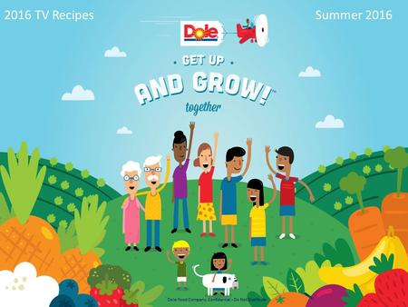 2016 TV RecipesSummer 2016 Dole Food Company. Confidential - Do Not Distribute.