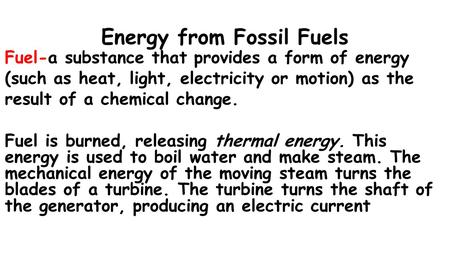 Energy from Fossil Fuels Fuel-a substance that provides a form of energy (such as heat, light, electricity or motion) as the result of a chemical change.
