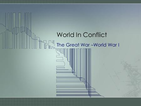 World In Conflict The Great War –World War I. The World War of 1914-18 - The Great War, as contemporaries called it -- was the first man-made catastrophe.