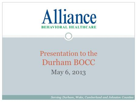 Presentation to the Durham BOCC May 6, 2013 Serving Durham, Wake, Cumberland and Johnston Counties.