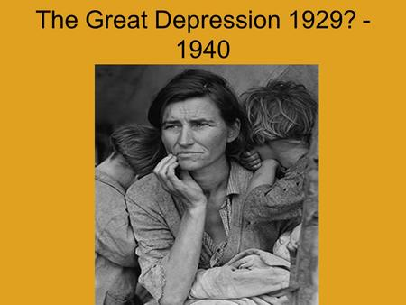 The Great Depression 1929? - 1940. How was life in the 1920s?