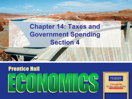 Chapter 14: Taxes and Government Spending Section 4.