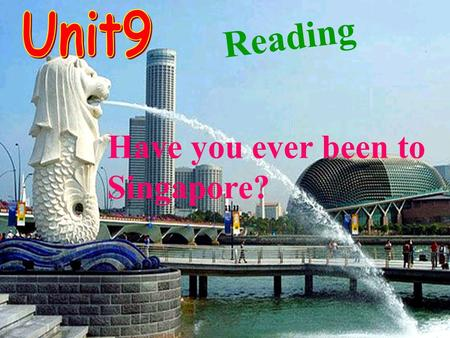 Have you ever been to Singapore? Reading Guessing game What country is it?
