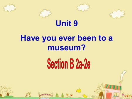 Unit 9 Have you ever been to a museum?. The 1st Period Review the drills. Background :Know something about Singapore. Read the text quickly and finish.