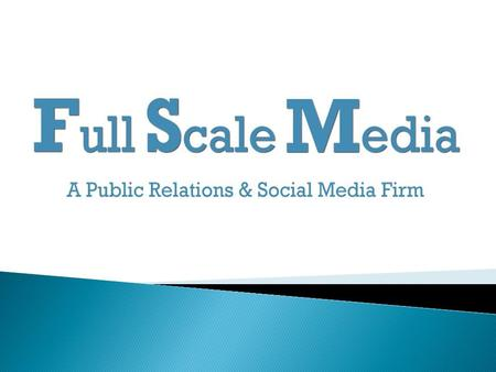  Full Scale Media is a Public Relation and Social Media firm in New York.  The company primarily works in development of successful PR campaigns for.