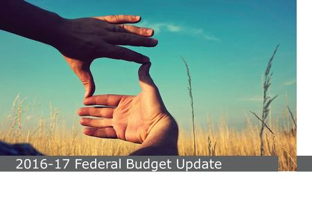 2016-17 Federal Budget Update. Super, super and more super Concessional cap reduction Lifetime limit on non-concessional contribution Transfer limit of.