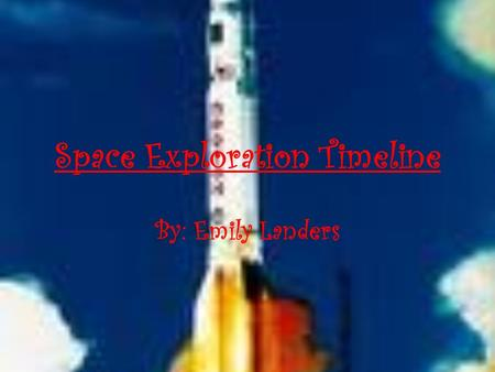 Space Exploration Timeline By: Emily Landers 1900-1926  1900-The scientist Tsiolkolsky started testing rockets.  1914-The scientist Goddard patented.