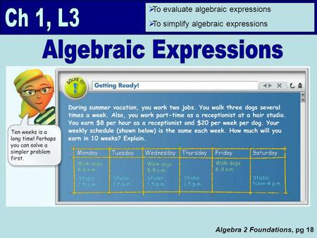  To evaluate algebraic expressions  To simplify algebraic expressions Algebra 2 Foundations, pg 18.