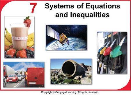 Copyright © Cengage Learning. All rights reserved. 7 Systems of Equations and Inequalities.